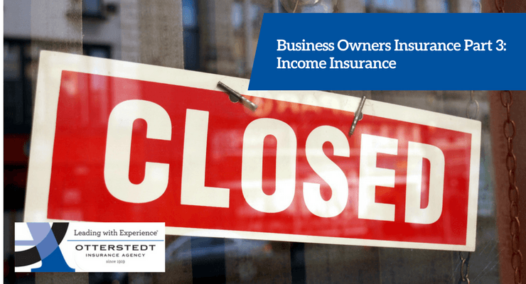 Business Owners Insurance Part 3: Income Insurance
