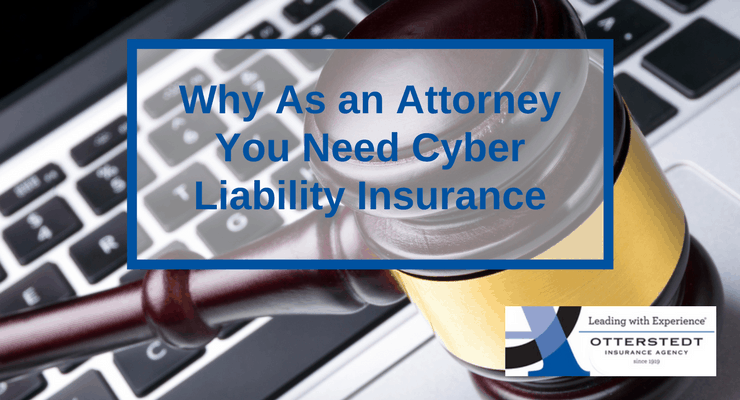 Why As an Attorney You Need Cyber Liability Insurance