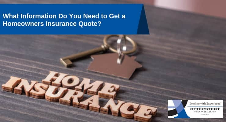 What Information Do You Need To Get A Homeowners Insurance Quote Otterstedt Insurance Agency