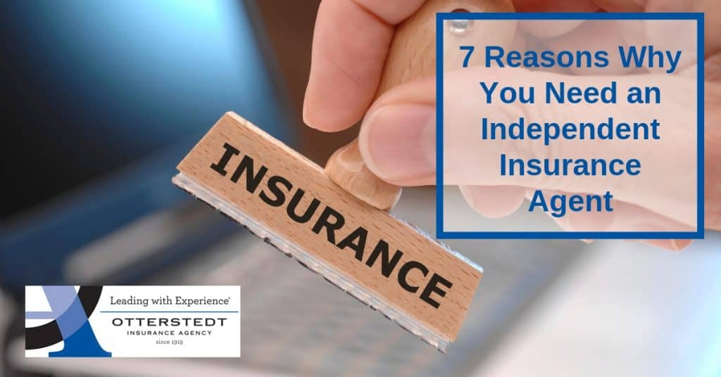7 Reasons Why You Need an Independent Insurance Agent
