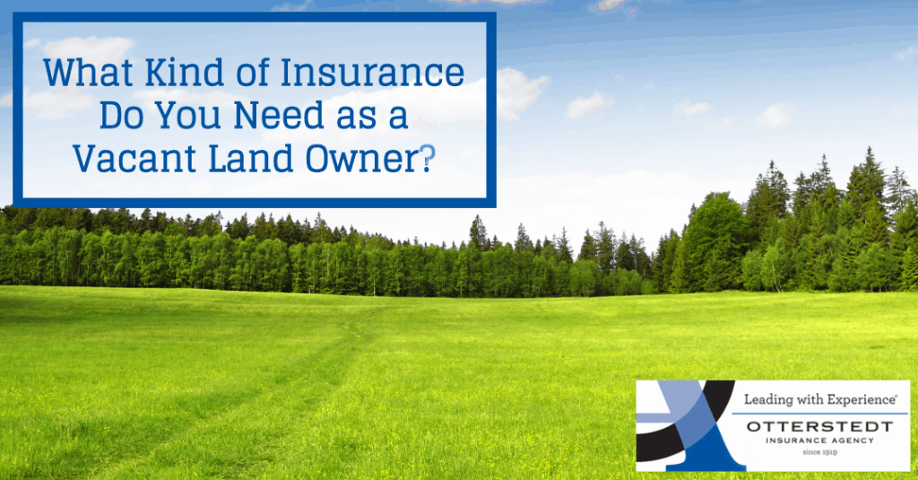 What Kind of Insurance Do You Need as a Vacant Land Owner?